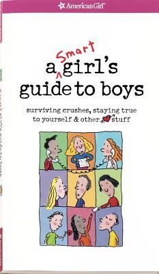 SMART GIRLS GUIDE TO BOYS : SURVIVING, NANCY/ TIMM HOLYOKE