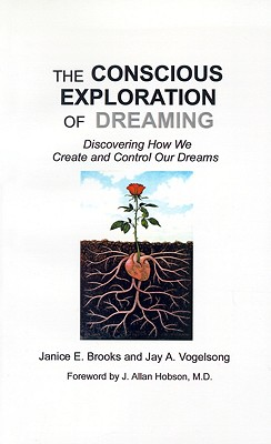 The Conscious Exploration of Dreaming: Discovering How We Create and Control Our Dreams, Brooks, Janice E.; Vogelsong, Jay