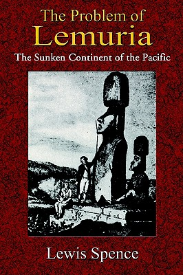 The Problem of Lemuria: The Sunken Continent of the Pacific, Spence, Lewis