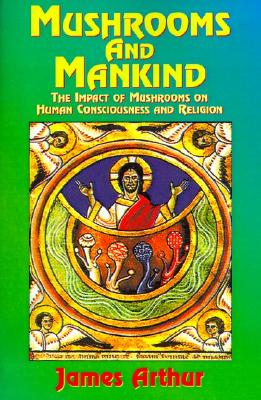 Image for Mushrooms and Mankind: The Impact of Mushrooms on Human Consciousness and Religion