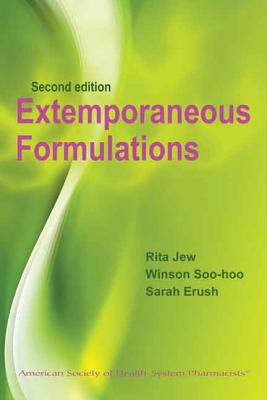 Extemporaneous Formulations for Pediatric, Geriatric, and Special Needs Patients (Jew, Extemporous Formulations for Pediatric, Geriatric, and Special Needs Patients), Rita K. Jew PharmD FASHP (Author), Winson Soo-Hoo RPh MBA (Author), Sarah C. Erush PharmD BCPS (Author)
