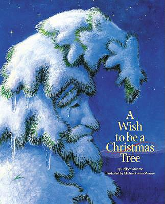 Wish to Be a Christmas Tree, COLLEEN MONROE, MICHAEL GLENN MONROE