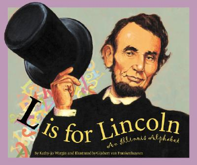 L Is for Lincoln : An Illinois Alphabet, Wargin, Kathy-jo
