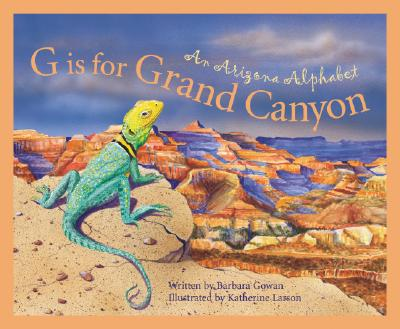 G Is for Grand Canyon : An Arizona Alphabet, Gowan, Barb