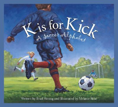 "K is for Kick: A Soccer Alphabet, ""Herzog, Brad (Melanie Rose-Popp)"""