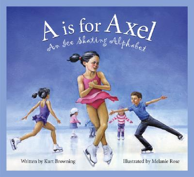 A Is for Axel : An Ice Skating Alphabet, Browning, Kurt