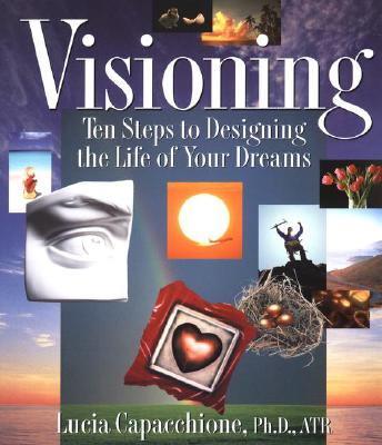 Image for Visioning: Ten Steps to Designing the Life of Your Dreams