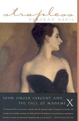 "Strapless : John Singer Sargent and the Fall of Madame X, ""DAVIS, DEBORAH"""
