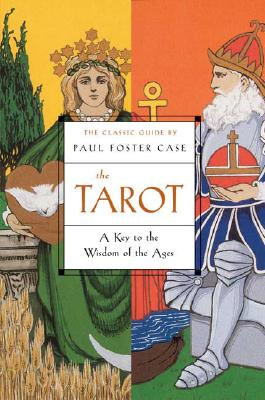 The Tarot: A Key to the Wisdom of the Ages, Case, Paul Foster