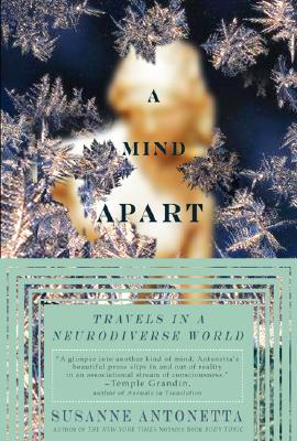 A Mind Apart: Travels in a Neurodiverse World, Susanne Antonetta
