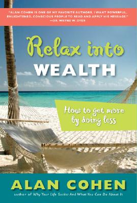 Relax into Wealth: How to Get More by Doing Less, Cohen, Alan