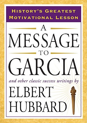 Image for A Message to Garcia: And Other Classic Success Writings