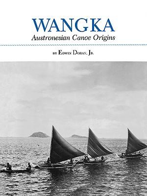 Wangka: Austronesian Canoe Origins, Doran, Edwin  Jr.