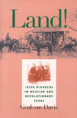 Image for Land!: Irish Pioneers in Mexican and Revolutionary Texas (Centennial Series of the Association of Former Students, Texas A&M University)