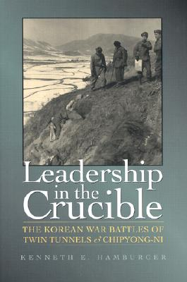 Image for Leadership in the Crucible: The Korean War Battles of Twin Tunnels and Chipyong-ni (Volume 82) (Williams-Ford Texas A&M University Military History Series)