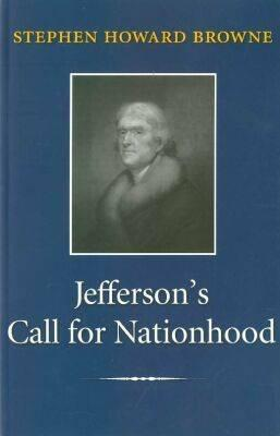 Jefferson's Call for Nationhood: The First Inaugural Address (Library of Presidential Rhetoric), Browne, Stephen Howard