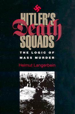 Image for Hitler's Death Squads: The Logic of Mass Murder (Volume 25) (Eugenia & Hugh M. Stewart '26 Series)