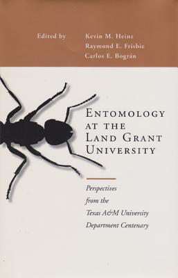 Image for Entomology at the Land Grant University: Perspectives from the Texas A&M University Department Centenary (Texas A&M University Agriculture Series)
