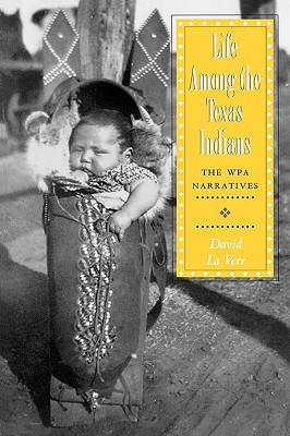 Image for Life among the Texas Indians: The WPA Narratives (Volume 18) (Elma Dill Russell Spencer Series in the West and Southwest)