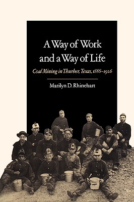 Image for A Way of Work and a Way of Life: Coal Mining in Thurber, Texas, 1888-1926 (Texas A&M Southwestern Studies)