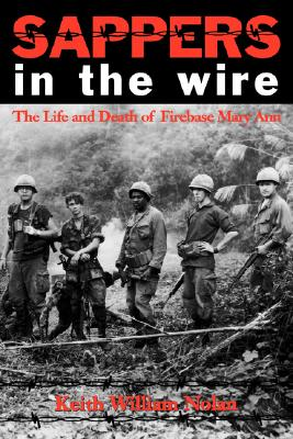 Image for Sappers in the Wire: The Life and Death of Firebase Mary Ann (Volume 45) (Williams-Ford Texas A&M University Military History Series)
