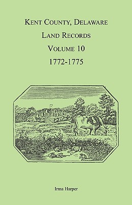 Image for Kent County, Delaware Land Records, Volume 10: 1772-1775