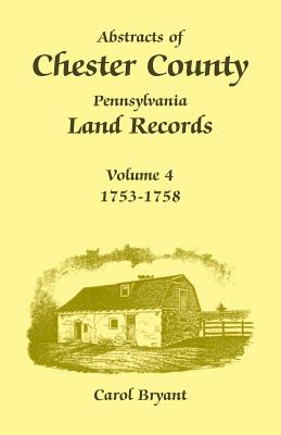 Image for Abstracts of Chester County, Pennsylvania Land Records, Volume 4: 1753-1758