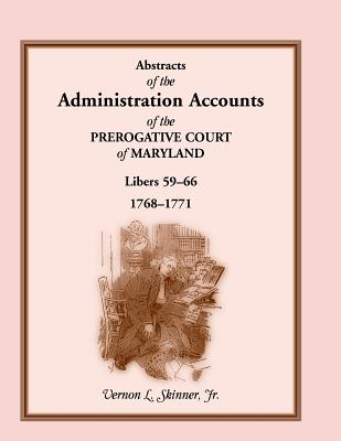 Image for Abstracts of the Administration Accounts of the Prerogative Court of Maryland, 1768-1771, Libers 59-66