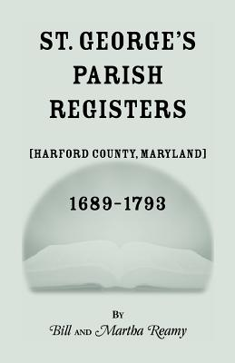 St. George's Parish Register [Harford County, Maryland], 1689-1793, Bill and Martha Reamy