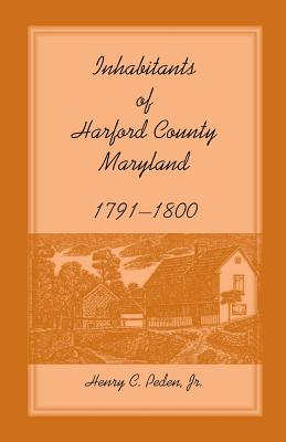 Inhabitants of Harford County, Maryland, 1791-1800, Henry C. Peden Jr