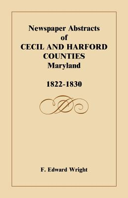 Image for Newspaper Abstracts of Cecil and Harford Counties [MD], 1822-1830