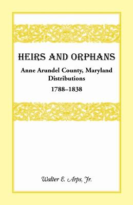 Image for Heirs And Orphans: Anne Arundel County Distributions 1788-1838
