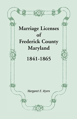 Image for Marriage Licenses of Frederick County, Maryland: 1841-1865