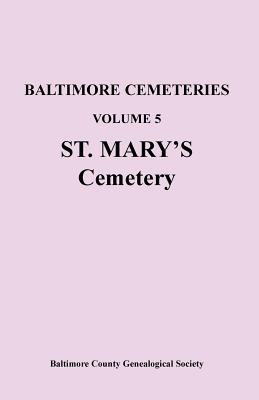 Image for Baltimore Cemeteries: Volume 5, St. Mary's Cemetery