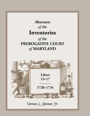 Image for Abstracts of The Inventories of the Prerogative Court Of Maryland, Libers 15-17, 1728-1734