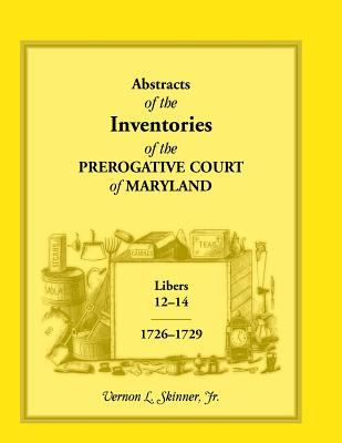 Image for Abstracts of The Inventories of the Prerogative Court Of Maryland, Libers 12-14, 1726-1729