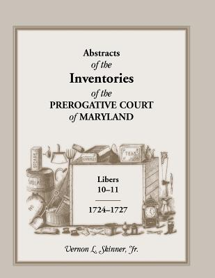 Image for Abstracts of The Inventories of the Prerogative Court of Maryland, Libers 10-11, 1724-1727