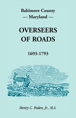 Baltimore County, Maryland, Overseers of Roads 1693-1793, Henry C. Peden, Jr
