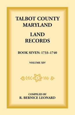 Image for Talbot County, Maryland Land Records: Book 7, 1733-1740