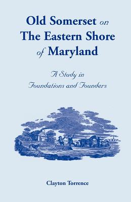 Image for Old Somerset on the Eastern Shore of Maryland: A Study in Foundations and Founders