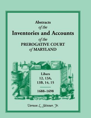Image for ABSTRACTS OF The INVENTORIES AND ACCOUNTS OF THE PREROGATIVE COURT OF MARYLAND, 1688-1698