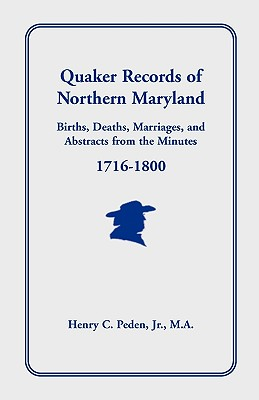 Quaker Records of Northern Maryland Births, Deaths, Marriages and Abstracts from the Minutes 1716-1800
