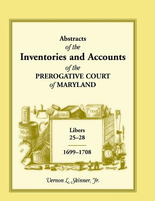 Image for Abstracts of the Inventories and Accounts of the Prerogative Court of Maryland, 1699-1708 Libers 25-28