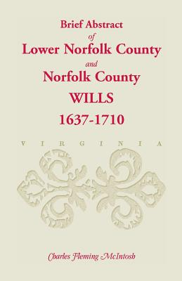 Image for (Brief Abstract of) Lower Norfolk County & Norfolk County Wills, 1637-1710