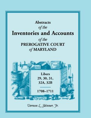 Image for Abstracts of The Inventories And Accounts Of the Prerogative Court of Maryland, 1708-1711, Libers 29, 30, 31, 32A, 32B