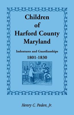 Image for Children of Harford County, Maryland: Indentures and Guardianships, 1801-1830, 1801-1830