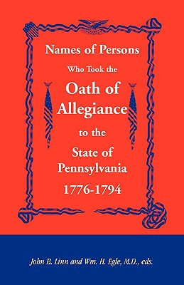 Image for Names of Persons Who Took the Oath of Allegiance to the State of Pennsylvania 1776-1794
