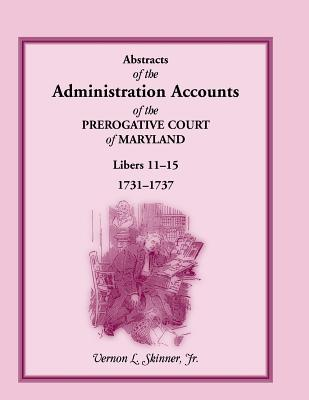 Image for Abstracts of the Administration Accounts of the Prerogative Court of Maryland, 1731-1737, Libers 11-15