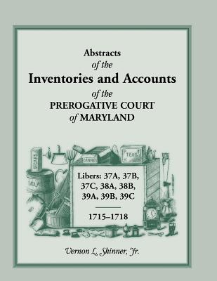 Image for Abstracts of the Inventories and Accounts of the Prerogative Court of Maryland, 1715-1718 Libers 37A, 37B, 37C, 38A, 38B, 39A, 39B, 39C