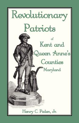 REVOLUTIONARY PATRIOTS OF KENT and QUEEN ANNE'S COUNTIES, Henry C. Peden, Jr